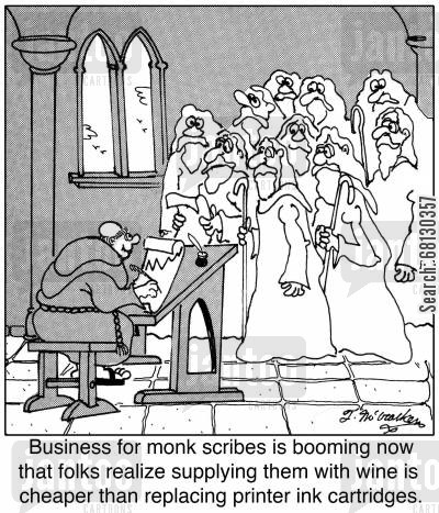 printers cartoon humor: Business for monk scribes is booming now that folks realize supplying them with wine is cheaper than replacing printer ink cartridges.
