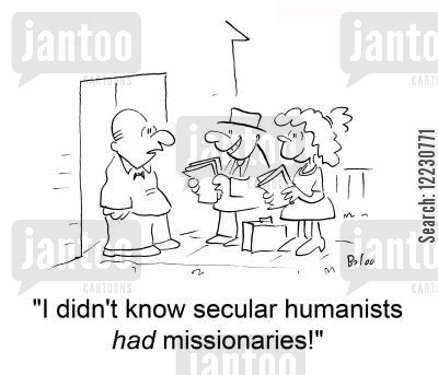 humanists cartoon humor: 'I didn't know secular humanists had missionaries!'