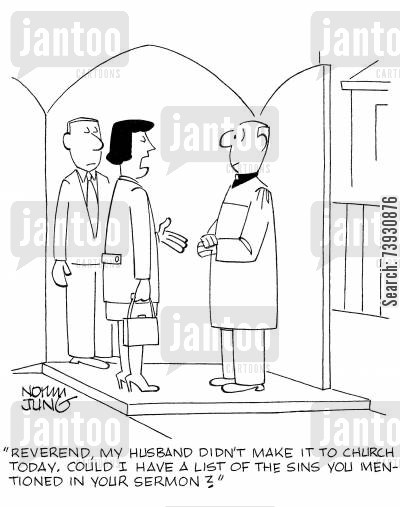 reverends cartoon humor: 'Reverend, my husband didn't make it to church today. Could I have a list of the sins you mentioned in your sermon?'