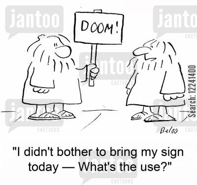 the world is over cartoon humor: 'I didn't bother to bring my sign today -- What's the use?'