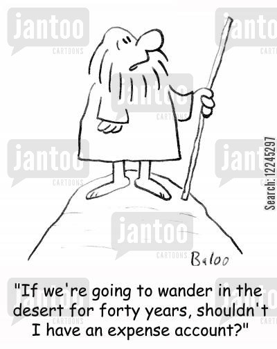 forty years cartoon humor: 'If we're going to wander in the desert for forty years, shouldn't I have an expense account?'