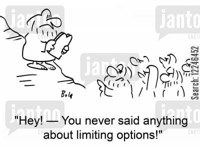 limiting cartoon humor: 'Hey! -- You never said anything about limiting options!'