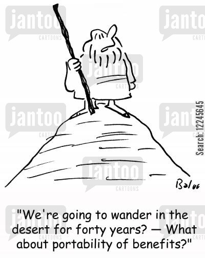 claiming benefits cartoon humor: 'We're going to wander in the desert for forty years? What about portability of benefits?'