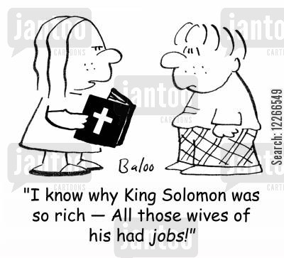 many cartoon humor: 'I know why King Solomon was so rich -- All those wives of his had JOBS!'
