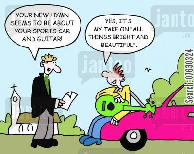 songwriter cartoon humor: Your new hymn seems to be about your sports car and guitar! Yes, it's my take on 'All Things Bright and Beautiful'.