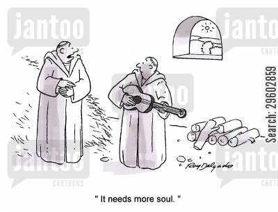 monastery cartoon humor: 'It needs more soul.'