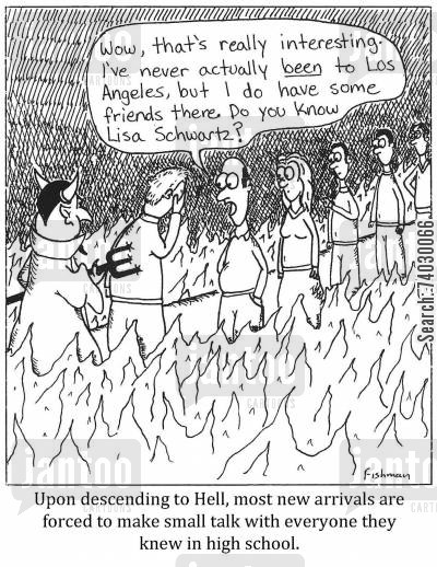 in hell cartoon humor: Small talk: 'Wow that's really interesting. I've never actually been to Los Angeles, but I do have some friends there. Do you know Lisa Schwartz?'
