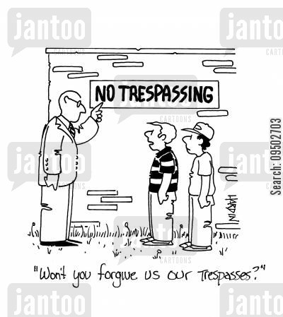forgiving cartoon humor: 'Won't you forgive US OUR Trespasses?'