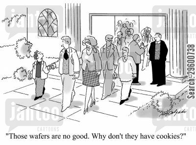 sermons cartoon humor: 'Those wafers are no good. Why don't they have cookies?'