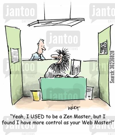 office worker cartoon humor: 'I used to be a Zen Master, but I found I have more control as your Web Master!'