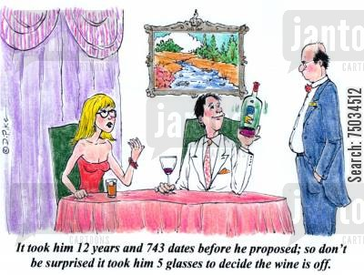 spoiled cartoon humor: 'It took him 12 years and 743 dates before he proposed; so don't be surprised it took him 5 glasses to decide the wine is off.'