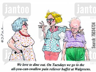 drug store cartoon humor: 'We love to dine out. On Tuesdays we go to the all-you-can-swallow pain reliever buffet at Walgreens.'