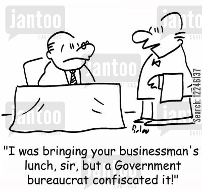 confiscated cartoon humor: 'I was bringing your businessman's lunch, sir, but a Government bureaucrat confiscated it!'