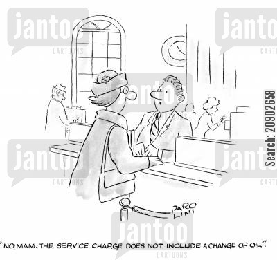 service charge cartoon humor: 'No Mam. The service charge does not include a change of oil.'