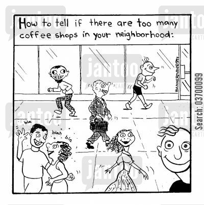 awake cartoon humor: 'How to tell if there are too many coffee shops in your neighbourhood'
