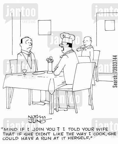 critical cartoon humor: 'Mind if I join you? I told your wife that if she didn't like the way I cook, she could have a run at it herself.'