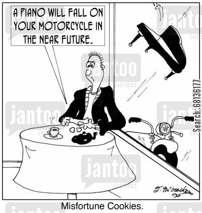 fortune cookie cartoon humor: 'Misfortune Cookies: A piano will fall on your motorcycle in the near future.'