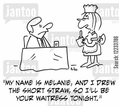 draw the short straw cartoon humor: 'My name is Melanie, and I drew the short straw, so I'll be your waitress tonight.'