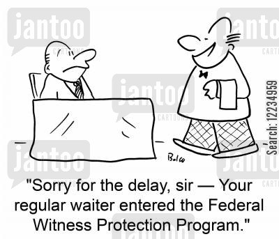 new identity cartoon humor: 'Sorry for the delay, sir -- Your regular waiter entered the Federal Witness Protection Program.'