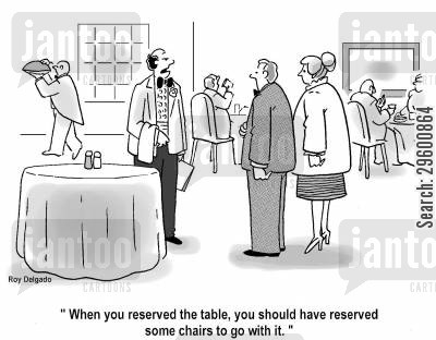 reservations cartoon humor: 'When you reserved the table, you should have reserved some chairs to go with it.'