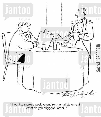 environmental cartoon humor: 'I want to make a positive environmental statement - What do you suggest I order?'