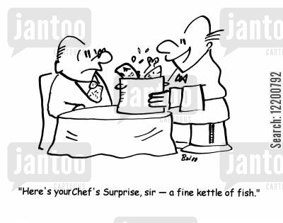 fine kettle of fish cartoon humor: 'Here's your Chef's Surprise, sir- a fine kettle of fish.'