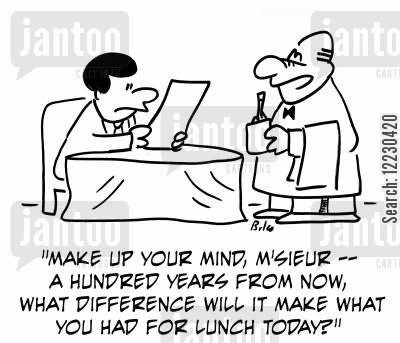 make your mind up cartoon humor: 'Make up your mind, M'sieur — a hundred years from now, what difference will it make what you had for lunch today?'