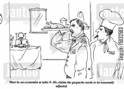 seasoning cartoon humor: 'Must be an economist at table 8 - He claims the gazpacho needs to be seasonally adjusted.'
