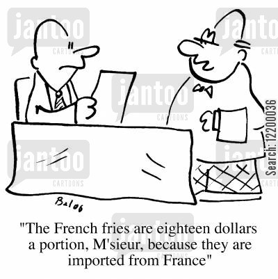 imported cartoon humor: The french fries are eighteen dollars a portion, M'sieur, because they are imported from France