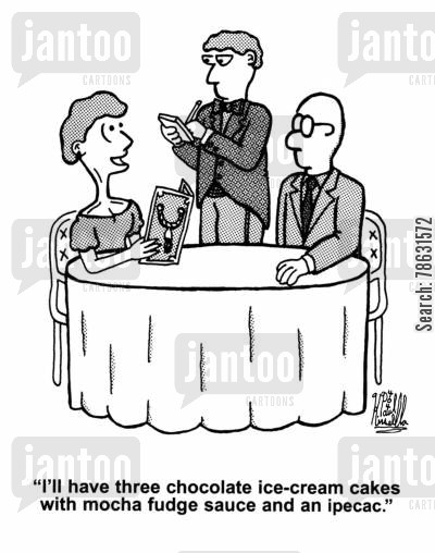 bulimic cartoon humor: 'I'll have three chocolate ice-cream cakes with mocha fudge sauce and an ipecac.'