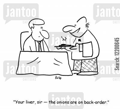back order cartoon humor: 'Your liver, sir- the onions are on back order.'