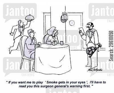 muses cartoon humor: 'If you want me to play 'Smoke gets in your eyes', I'll have to read you this surgeon general's warning first.'