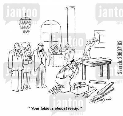 customer cartoon humor: 'Your table is almost ready.'