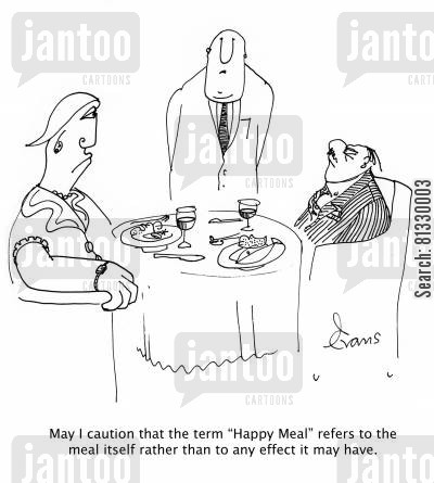 depress cartoon humor: 'May I caution that the term 'Happy meal' refers to the meal itself rather than to any effect it may have.'