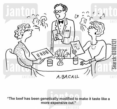 modification cartoon humor: 'The beef has been genetically modified to make it taste like a more expensive cut.'