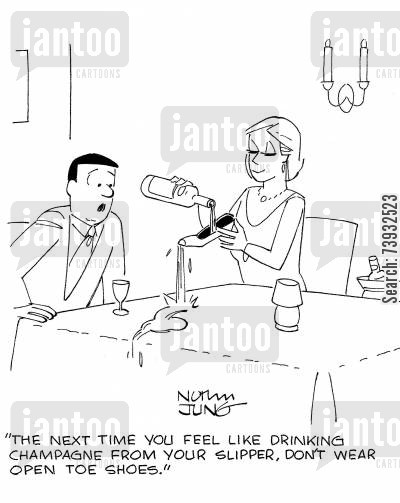 champagnes cartoon humor: 'The next time you feel like drinking champagne from your slipper, don't wear open toe shoes.'
