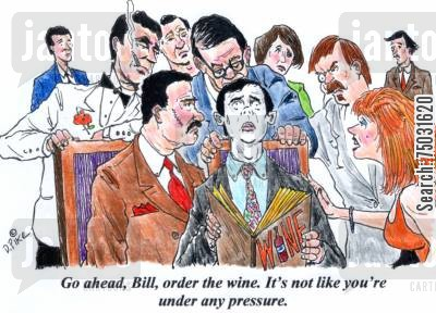 pressured cartoon humor: 'Go ahead, Bill, order the wine. It's not like you're under any pressure.'