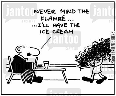 flambe cartoon humor: 'Never mind the flambe, I'll have the icecream.'