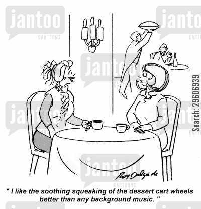 carts cartoon humor: 'I like the soothing squeaking of the dessert cart wheels better than any background music.'