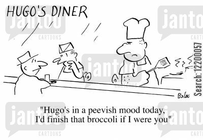 peevish cartoon humor: Hugo's in a peevish mood today, I'd finish that broccoli if I were you