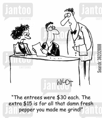 patronise cartoon humor: The entrées were $30 each. The extra $15 is for all that damn fresh pepper you made me grind!