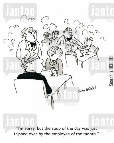 soup of the day cartoon humor: 'I'm sorry, but the soup of the day was just tripped over by the employee of the month.'