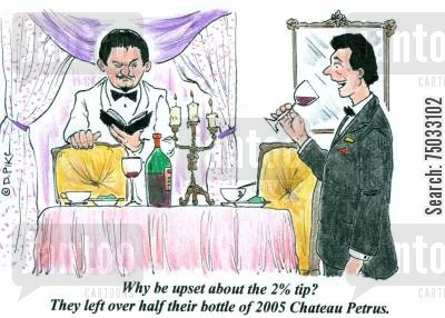 tippers cartoon humor: 'Why be upset about the 2 tip? They left over half their bottle of Chateau Petrus.'
