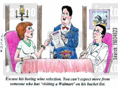 bucket lists cartoon humor: 'Excuse his boring wine selection. You can't expect more from someone who has 'visiting a Walmart' on his bucket list.'