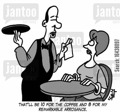 posh restaurants cartoon humor: 'That'll be 10 for the coffee and 8 for my remarkable arrogance.'