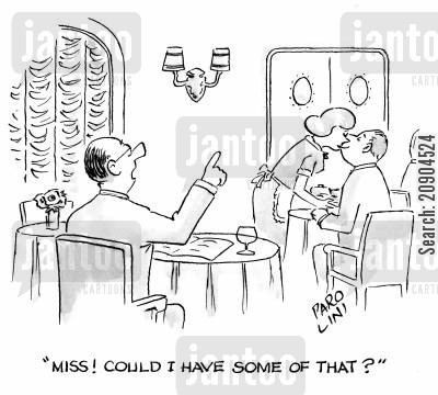 table service cartoon humor: 'Miss! Could I have some of that?'