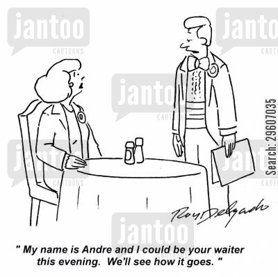 servers cartoon humor: 'My name is Andre and I could be your waiter this evening. We'll see how it goes.'