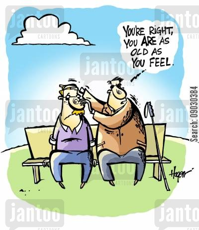 touch cartoon humor: 'You're right, you ARE as old as you feel.'