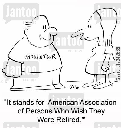 aarp cartoon humor: 'It stands for 'American Association of Persons Who Wish They Were Retired.''