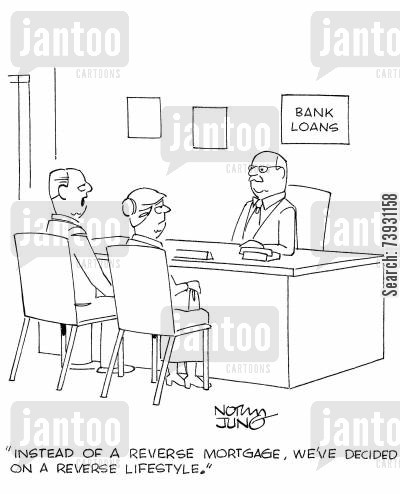 loaners cartoon humor: 'Instead of a reverse mortgage, we've decided on a reverse lifestyle.'
